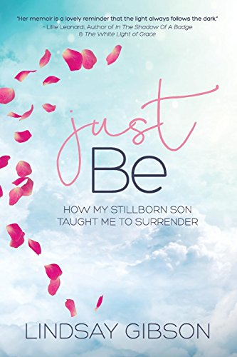 Just Be: How My Stillborn Son Taught Me To Surrender